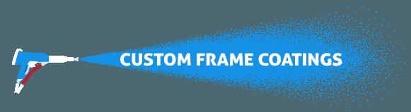 Custom Frame Coatings